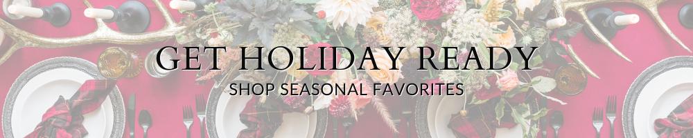 Get Holiday Ready - Shop Seasonal Favorites